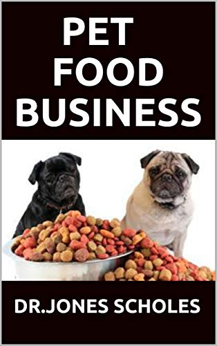 PET FOOD BUSINESS: The Successful Guide On How To Start Pet Food Business And Make Huge Cash On It (English Edition)