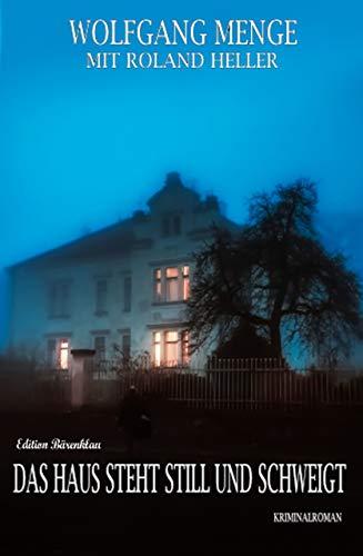 Das Haus steht still und schweigt: Kriminalroman