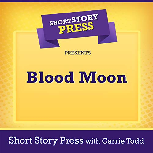 Short Story Press Presents Blood Moon                   By:                                                                                                                                 Short Story Press,                                                                                        Carrie Todd                               Narrated by:                                                                                                                                 Daki De Alwis                      Length: 45 mins     Not rated yet     Overall 0.0