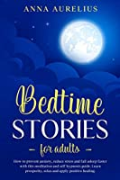 Bedtime Stories for Adults: How to prevent anxiety, reduce stress and fall asleep faster with this Meditation and Self hypnosis guide. Learn prosperity, relax and apply positive healing