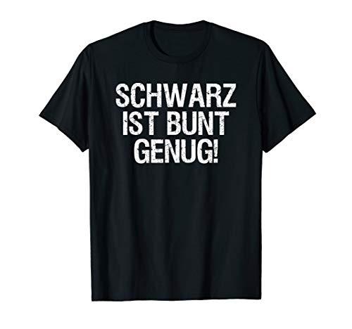 Schwarz ist Bunt genug T-Shirt Lustiger Spruch für Mann Frau