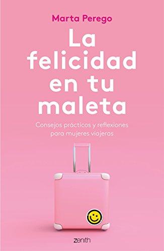 La felicidad en tu maleta: Consejos prácticos y reflexiones para mujeres viajeras