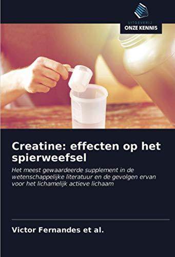 Creatine: effecten op het spierweefsel: Het meest gewaardeerde supplement in de wetenschappelijke...