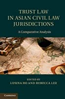Trust Law in Asian Civil Law Jurisdictions: A Comparative Analysis by Unknown(2013-08-26)