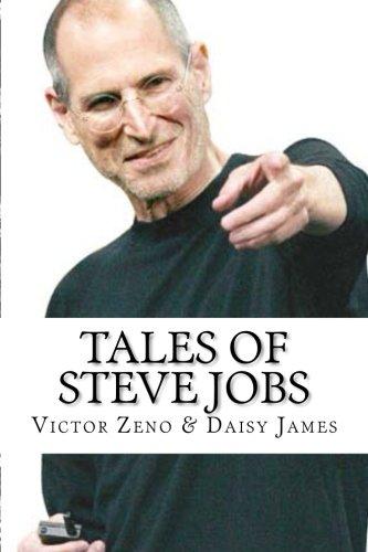 Tales of Steve Jobs: Amazing, Inspiring & Life Changing Stories of Steve Jobs