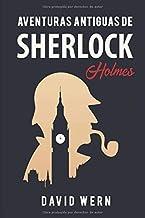 Aventuras antiguas de Sherlock Holmes. Novela policíaca de detectives, misterio y enigmas: una obra escrita siguiendo las huellas literarias del personaje creado por Arthur Conan Doyle.