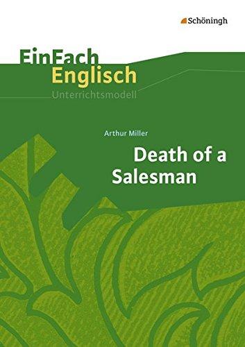 EinFach Englisch Unterrichtsmodelle: Arthur Miller: Death of a Salesman: Unterrichtsmodelle für die Schulpraxis / Arthur Miller: Death of a Salesman ... Unterrichtsmodelle für die Schulpraxis)
