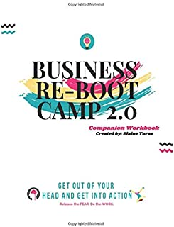 Business Re-Boot Camp 2.0 Companion Workbook: Get out of your Head and Get into Action!