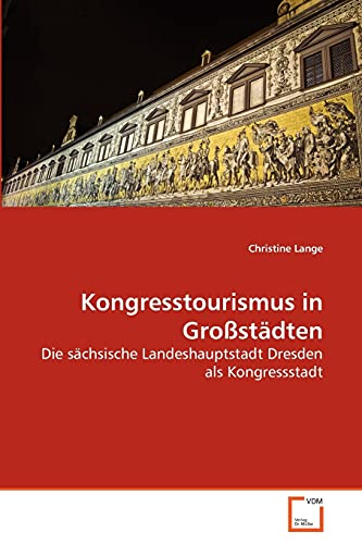 Kongresstourismus in Großstädten: Die sächsische Landeshauptstadt Dresden als Kongressstadt