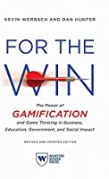 For the Win, Revised and Updated Edition: The Power of Gamification and Game Thinking in Business, Education, Government, and Social Impact