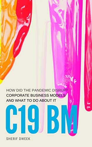 C19 BM: How did the pandemic disrupt corporate business models and what to do about it! (English Edition)
