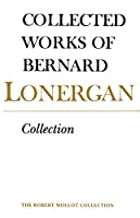 Collected Works of Benard Lonergan: Collection (Collected Works of Bernard Lonergan)