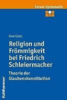 Religion Und Frommigkeit Bei Friedrich Schleiermacher - Theorie Der Glaubenskonstitution (Forum Systematik)