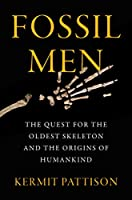 Fossil Men: The Quest for the Oldest Skeleton and the Origins of Humankind