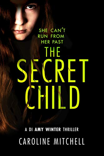 The Secret Child (A DI Amy Winter Thriller Book 2) by [Caroline Mitchell]