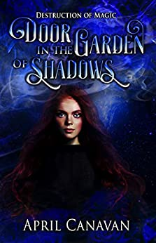 Door in the Garden of Shadows: Paranormal Romance with a Twist (Destruction of Magic Book 2) by [April Canavan]
