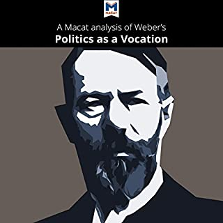 A Macat Analysis of Max Weber's Politics as a Vocation                   By:                                                                                                                                 Macat.com                               Narrated by:                                                                                                                                 Macat.com                      Length: 1 hr and 48 mins     Not rated yet     Overall 0.0