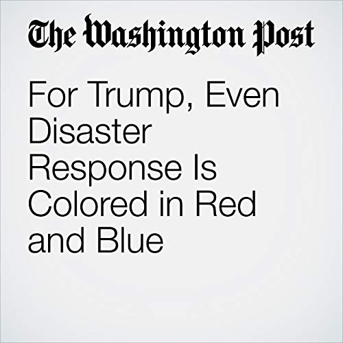 『For Trump, Even Disaster Response Is Colored in Red and Blue』のカバーアート