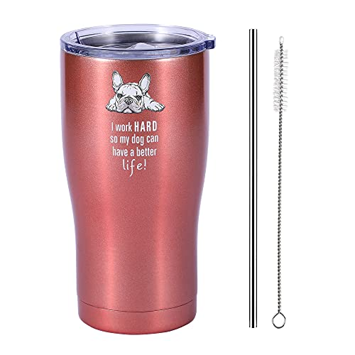 Dog Mom Tumbler - French Bulldog - I Work Hard So My Dog Can Have A Better Life - Dog Dad, Dog Mom Gifts for Dog Lovers (Rose Gold, 20 Oz)