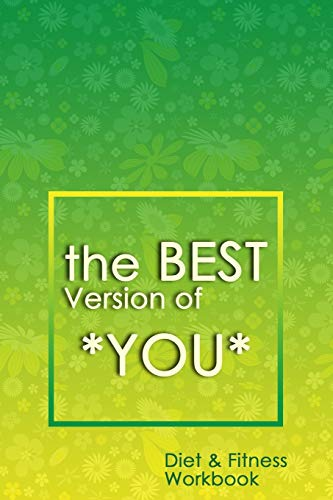 The Best Version of You: A 90-Day Diet & Fitness Tracker: Monitor your fitness and plan your meals and excersizes and regain control over your health!