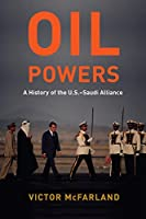 Oil Powers: A History of the U.S.-Saudi Alliance