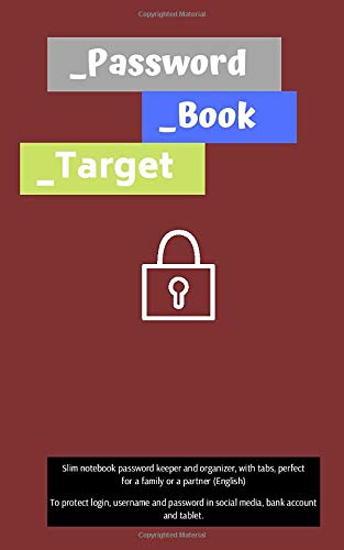 Password book target: Slim notebook password keeper and organizer, with tabs, perfect for a family or a partner (English): To protect login, username ... in social media, bank account and tablet.