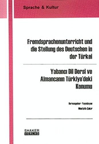 Fremdsprachenunterricht und die Stellung des Deutschen in der Türkei /Yabanci Dil Dersi ve Almancanin Türkiye'deki Konumu (Sprache & Kultur)