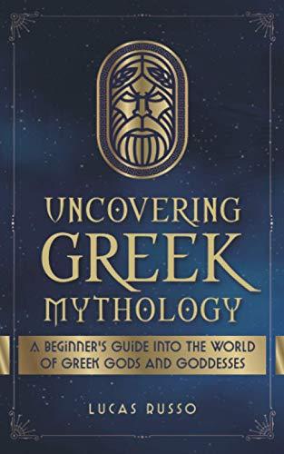 Uncovering Greek Mythology: A Beginner's Guide...