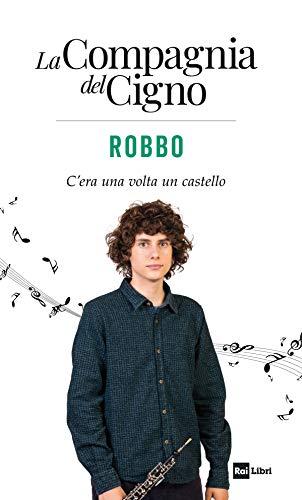 La Compagnia del Cigno. Robbo: C'era una volta un castello (Italian Edition)