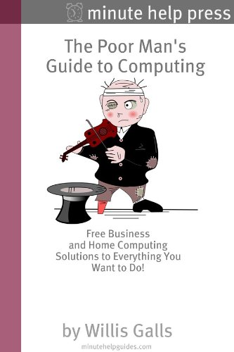The Poor Man\'s Guide to Computing: Free Business and Home Computing Solutions to Everything You Want to Do! (English Edition)