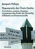 Toponymie des Trois Forêts - Carrefours, routes, chemins et poteaux des forêts de Chantilly, d'Halatte et d'Ermenonville