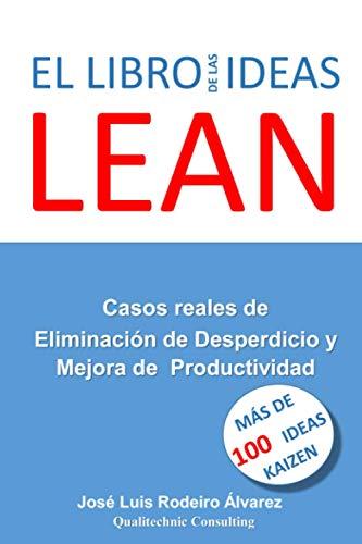 El Libro de las IDEAS LEAN: Casos Reales de Eliminación de Desperdicio y Mejora de la Productividad