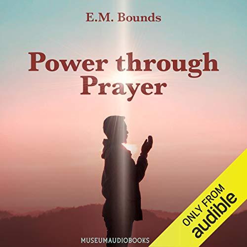 Power Through Prayer Audiobook By E. M. Bounds cover art