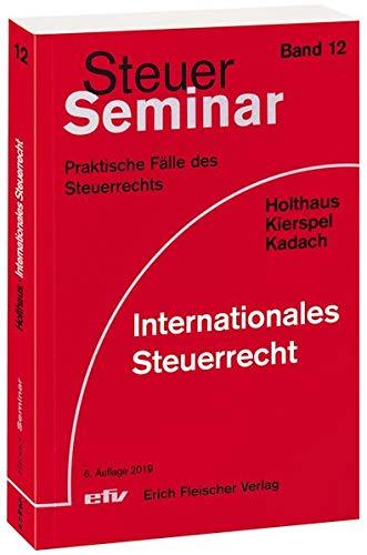 Internationales Steuerrecht: 121 praktische Fälle des Steuerrechts (Steuer-Seminar Praxisfälle / Praktische Fälle des Steuerrechts)