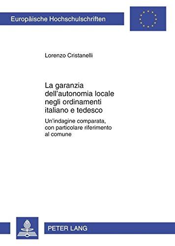 La Garanzia Dell'autonomia Locale Negli Ordinamenti Italiano E Tedesco: Un'indagine Comparata, Con Particolare Riferimento Al Comune