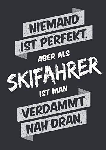 Niemand ist perfekt, aber als Skifahrer ist man verdammt nah dran: Notizbuch im Format A5, Notizheft als lustiges Geschenk zum Geburtstag oder zu ... Freund oder Kollegen mit dem Hobby Skifahren