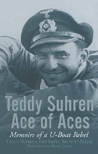 Teddy Suhren, Ace of Aces: Memoirs of a U-Boat Rebel (English Edition)