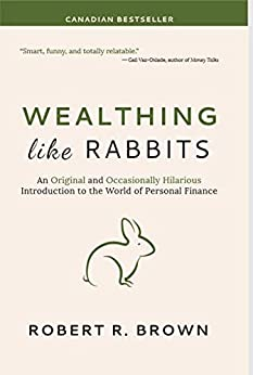 Wealthing Like Rabbits: An Original and Occasionally Hilarious Introduction to the World of Personal Finance by [Robert Brown]