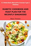 Diabetic Cookbook and Feast Plan for the Recently Diagnosed: A 3-Week Basic Manual for Oversee Type 2 Diabete