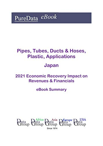 Pipes, Tubes, Ducts & Hoses, Plastic, Applications Japan Summary: 2021 Economic Recovery Impact on Revenues & Financials (English Edition)