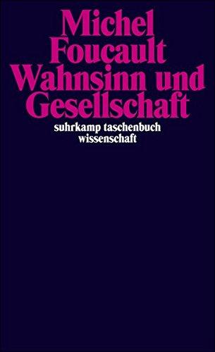Wahnsinn und Gesellschaft: Eine Geschichte des Wahns im Zeitalter der Vernunft (suhrkamp taschenbuch wissenschaft)