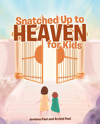 Snatched Up to Heaven for Kids by Paul Ph D, Jemima