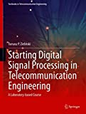 Starting Digital Signal Processing in Telecommunication Engineering: A Laboratory-based Course (Textbooks in Telecommunication Engineering)
