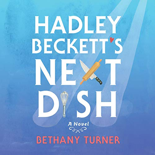 Hadley Beckett's Next Dish Audiobook By Bethany Turner cover art
