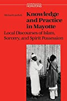 Knowledge and Practice in Mayotte: Local Discourses of Islam, Sorcery, and Spirit Possession (Anthropological Horizons)