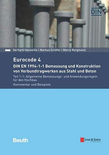Eurocode 4 - DIN EN 1994-1-1 Bemessung und Konstruktion von Verbundtragwerken aus Stahl und Beton.: Teil 1-1: Allgemeine Bemessungs- und Anwendungsregeln für den Hochbau. Kommentar und Beispiele