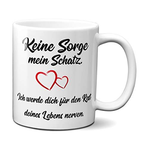 Keine Sorge mein Schatz, ich werde dich für den Rest deines Lebens nerven. Tasse, Kaffeetasse mit Motiv, Tasse mit Spruch, Original TassenKing®