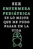 Ser Enfermera Pediátrica Es Lo Mejor Que Me Pudo Pasar En La Vida: Cuaderno De Notas Ideal Para Enfermeras Pediátricas