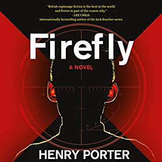 Firefly                   By:                                                                                                                                 Henry Porter                               Narrated by:                                                                                                                                 Matt Addis                      Length: 12 hrs and 43 mins     11 ratings     Overall 4.1