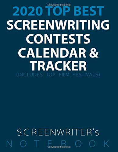 2020 TOP BEST Screenwriting Contests, Competitions & Film Festival Calendar & Notebook: For Screenwriters & Filmmakers: Screenplay Submission Tracking ... Glossy Cover Page (Screenwriters Calendar)